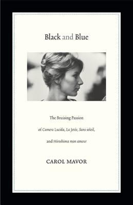 Black and Blue: The Bruising Passion of Camera Lucida, La Jete, Sans Soleil, and Hiroshima Mon Amour Cover Image
