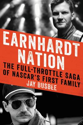 Earnhardt Nation: The Full-Throttle Saga of NASCAR's First Family Cover Image