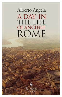 A Day in the Life of Ancient Rome: Daily Life, Mysteries, and Curiosities Cover Image