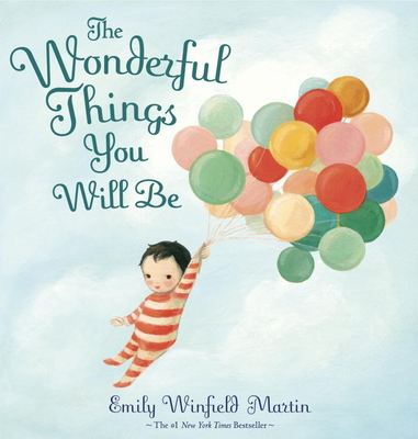 The Wonderful Things You Will Be Emily Winfield Martin, Random House, $17.99,