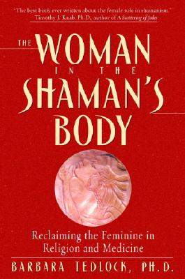 The Woman in the Shaman's Body: Reclaiming the Feminine in Religion and Medicine Cover Image