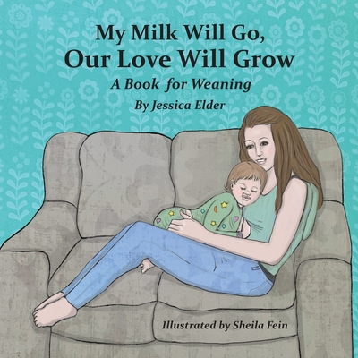 My Milk Will Go, Our Love Will Grow: A Book for Weaning Cover Image