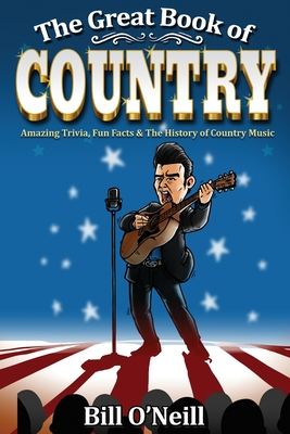 The Great Book of Country: Amazing Trivia, Fun Facts & The History of Country Music Cover Image
