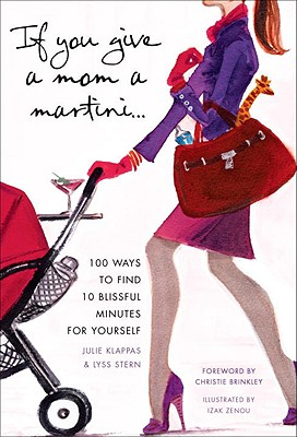 If You Give a Mom a Martini...: 100 Ways to Find 10 Blissful Minutes for Yourself Cover Image