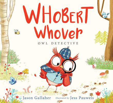 Whobert Whover: Owl Detective by Jason Gallaher