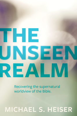 The Unseen Realm: Recovering the Supernatural Worldview of the Bible Cover Image