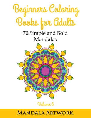 Beginners Coloring Books For Adults Volume 6 70 Simple And Bold Mandalas Beginners Coloring Books Huge Coloring Book Simple Mandalas Coloring B Paperback The Book Stall