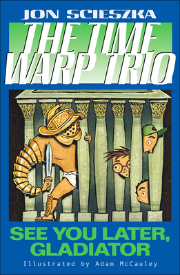See You Later, Gladiator (Time Warp Trio #9) Cover Image