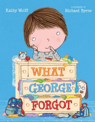 What George Forgot by Kathy Wolff