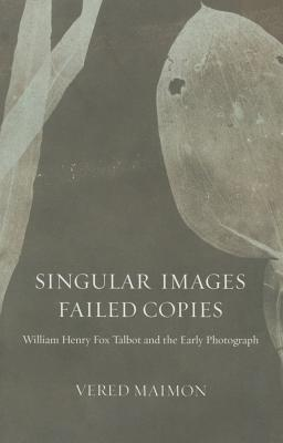 Singular Images, Failed Copies: William Henry Fox Talbot and the Early Photograph Cover Image
