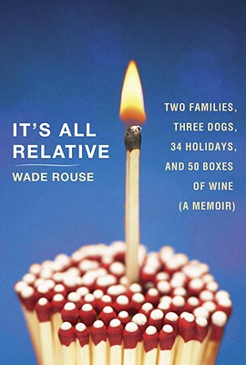 It's All Relative: Two Families, Three Dogs, 34 Holidays, and 50 Boxes of Wine (A Memoir) Cover Image