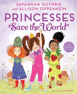 Princesses Save the World by Savannah Guthrie & Allison Oppenheim
