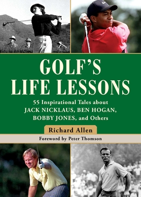 Golf's Life Lessons: 55 Inspirational Tales about Jack Nicklaus, Ben Hogan, Bobby Jones, and Others Cover Image