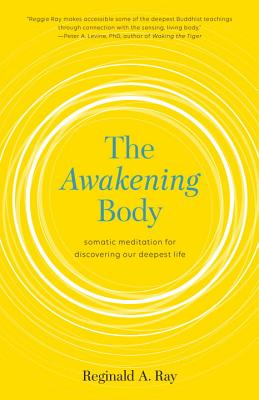 The Awakening Body: Somatic Meditation for Discovering Our Deepest Life Cover Image
