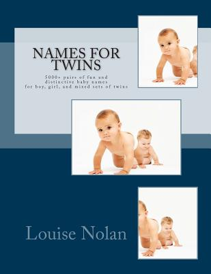 Names For Twins: 5000+ pairs of fun and distinctive baby names for boy, girl, and mixed sets of twins Cover Image