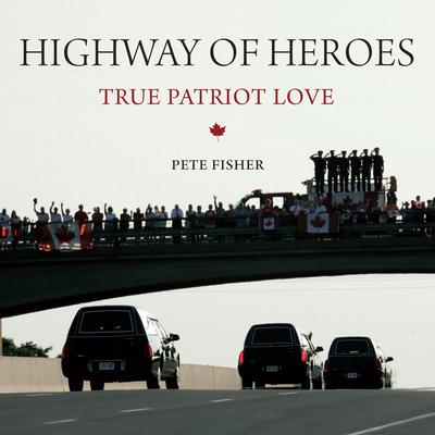 Highway of Heroes: True Patriot Love Cover Image