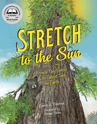 Stretch to the Sun: From a Tiny Sprout to the Tallest Tree on Earth by Carrie A. Pearson