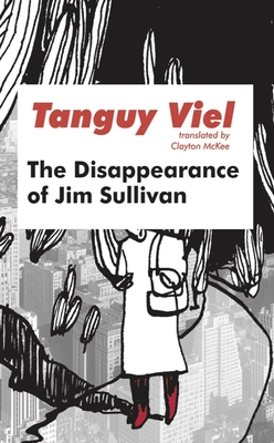 THE DISAPPEARANCE OF JIM SULLIVAN - by Tanguy Viel, Clayton McKee (Translator)