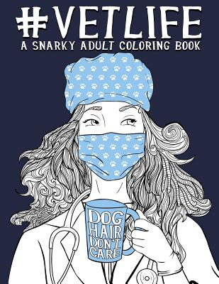 Vet Life: A Snarky Adult Coloring Book Cover Image