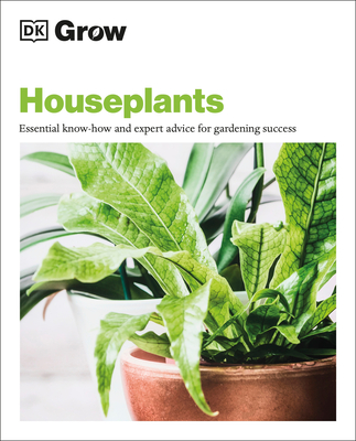 Grow Houseplants: Essential know-how and expert advice for success (DK Grow)
