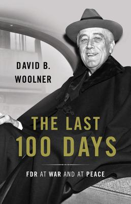 The Last 100 Days: FDR at War and at Peace Cover Image