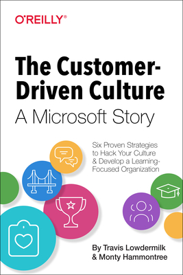 The Customer-Driven Culture: A Microsoft Story: Six Proven Strategies to Hack Your Culture and Develop a Learning-Focused Organization Cover Image
