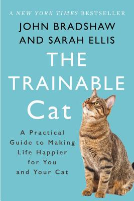 The Trainable Cat: A Practical Guide to Making Life Happier for You and Your Cat Cover Image