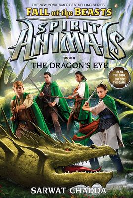 Fall of the Beasts: Spirit Animals: The Dragon's Eye by Sarwat Chadda
