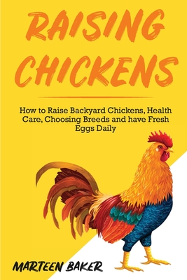 Raising Chickens: How to Raise Backyard Chickens, Health Care, Choosing Breeds and Have Fresh Eggs Daily Cover Image
