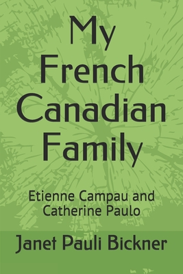 My French Canadian Family: Etienne Campau and Catherine Paulo Cover Image