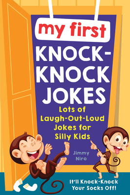 My First Knock-Knock Jokes: Lots of Laugh-Out-Loud Jokes for Silly Kids Cover Image