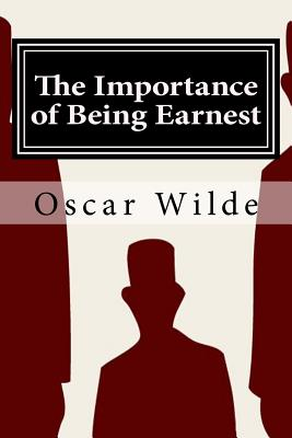 The Importance of Being Earnest: A Trivial Comedy for Serious People Cover Image