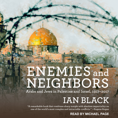 Enemies and Neighbors: Arabs and Jews in Palestine and Israel, 1917-2017 Cover Image