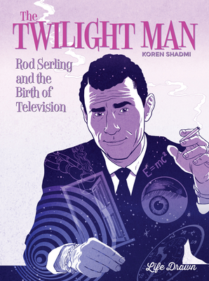 The Twilight Man: Rod Serling and the Birth of Television Cover Image