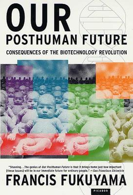 Our Posthuman Future: Consequences of the Biotechnology Revolution Cover Image