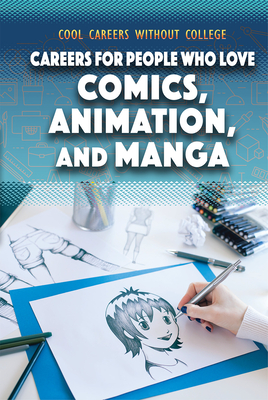 Careers for People Who Love Comics, Animation, and Manga (Cool Careers Without College) Cover Image