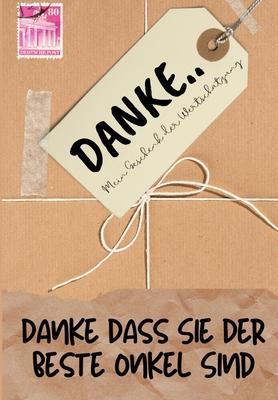 Danke Dass Sie Der Beste Onkel Sind: Mein Geschenk der Wertschätzung: Vollfarbiges Geschenkbuch - Geführte Fragen - 6,61 x 9,61 Zoll Cover Image