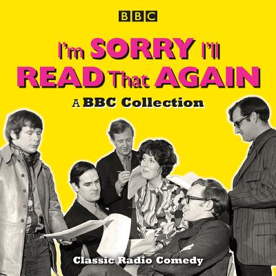 I'm Sorry, I'll Read That Again: A BBC Collection: Classic BBC Radio Comedy Cover Image