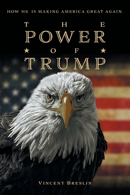 The Power Of Trump: How He Is Making America Great Again Cover Image