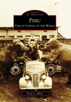 Peru: Circus Capital of the World (Images of America (Arcadia Publishing)) Cover Image