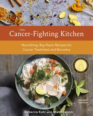 The Cancer-Fighting Kitchen, Second Edition: Nourishing, Big-Flavor Recipes for Cancer Treatment and Recovery [A Cookbook] Cover Image