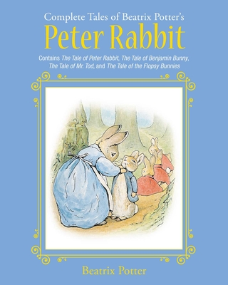 The Complete Tales of Beatrix Potter's Peter Rabbit: Contains The Tale of Peter Rabbit, The Tale of Benjamin Bunny, The Tale of Mr. Tod, and The Tale of the Flopsy Bunnies (Children's Classic Collections) Cover Image