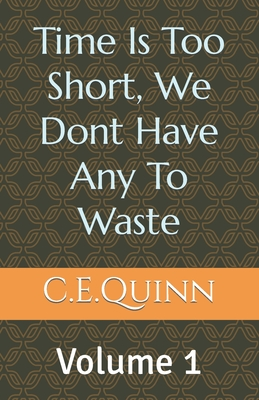 Time Is to short we dont have any to waste (Volume #1) Cover Image