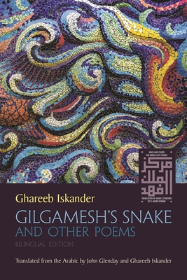 Gilgamesh's Snake and Other Poems: Bilingual Edition (Middle East Literature in Translation) Cover Image