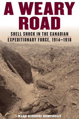 A Weary Road: Shell Shock in the Canadian Expeditionary Force, 1914-1918 Cover Image