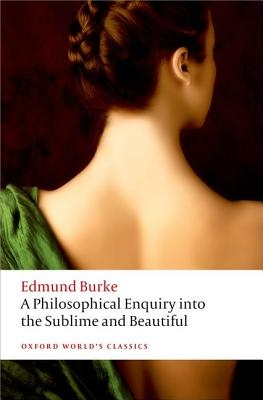 A Philosophical Enquiry Into the Origin of Our Ideas of the Sublime and Beautiful (Oxford World's Classics) Cover Image