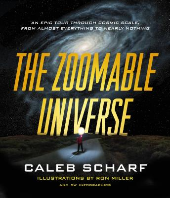 The Zoomable Universe: An Epic Tour Through Cosmic Scale, from Almost Everything to Nearly Nothing Cover Image