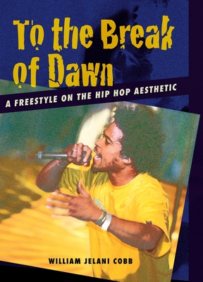 To the Break of Dawn: A Freestyle on the Hip Hop Aesthetic Cover Image