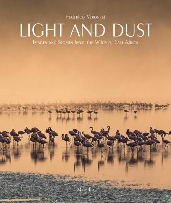 Light and Dust: Images and Stories from the Wilds of East Africa Cover Image