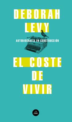 El coste de vivir: Autobiografía en construcción / The Cost of Living: A Working Autobiography Cover Image